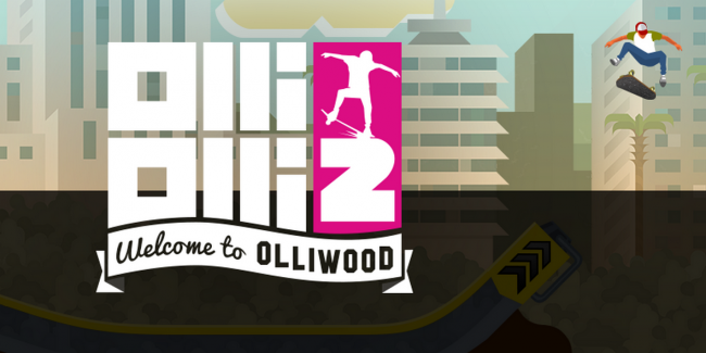 ���, ��� �� ������ ����� �� OlliOlli2: Welcome to Olliwood
